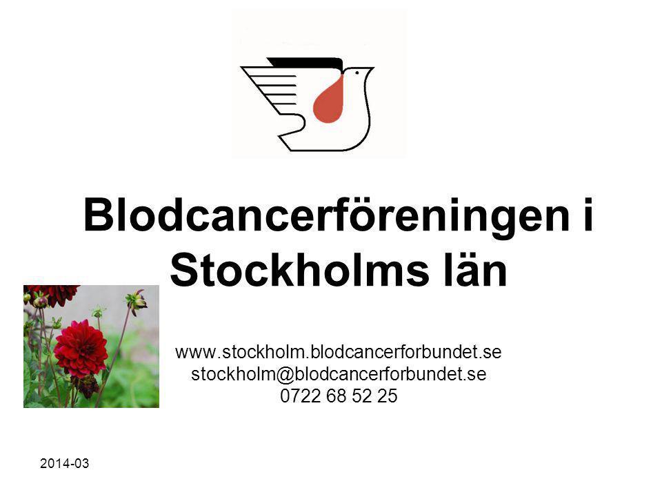 2014-03 Blodcancerföreningen i Stockholms län www.stockholm.blodcancerforbundet.se stockholm@blodcancerforbundet.se 0722 68 52 25