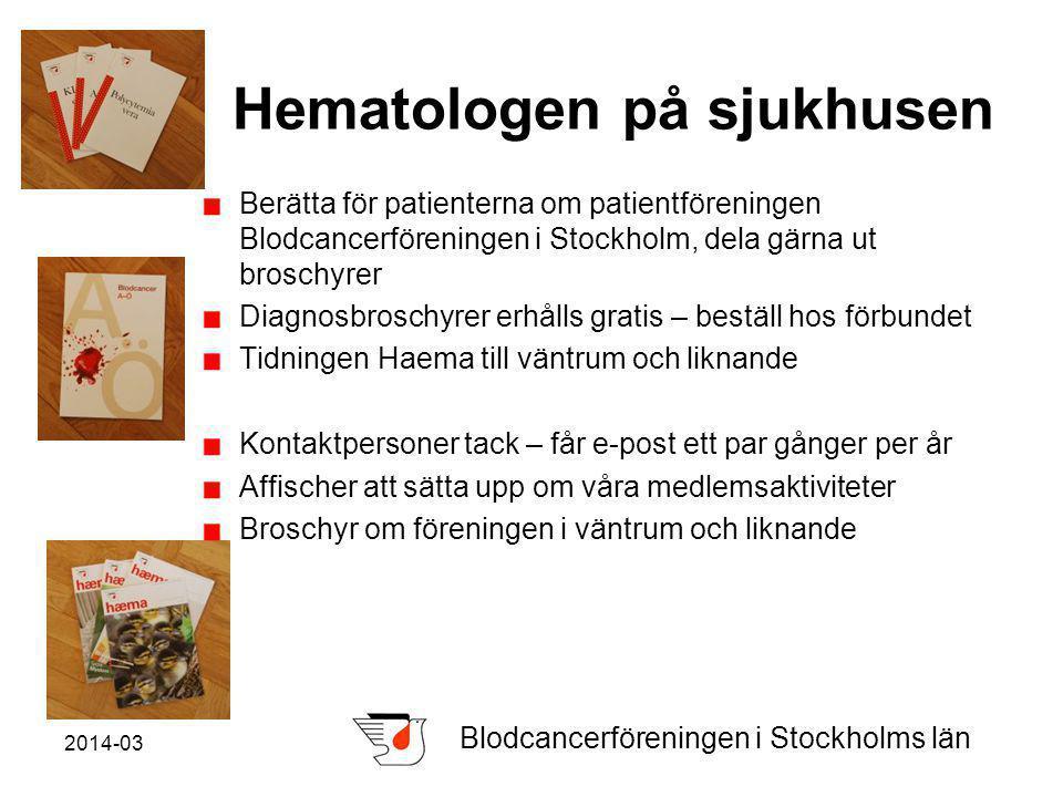 2014-03 Blodcancerföreningen i Stockholms län Hematologen på sjukhusen Berätta för patienterna om patientföreningen Blodcancerföreningen i Stockholm, dela gärna ut broschyrer Diagnosbroschyrer erhålls gratis – beställ hos förbundet Tidningen Haema till väntrum och liknande Kontaktpersoner tack – får e-post ett par gånger per år Affischer att sätta upp om våra medlemsaktiviteter Broschyr om föreningen i väntrum och liknande