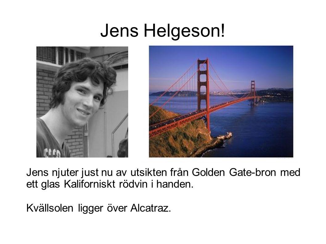 Jens Helgeson! Jens njuter just nu av utsikten från Golden Gate-bron med ett glas Kaliforniskt rödvin i handen. Kvällsolen ligger över Alcatraz.