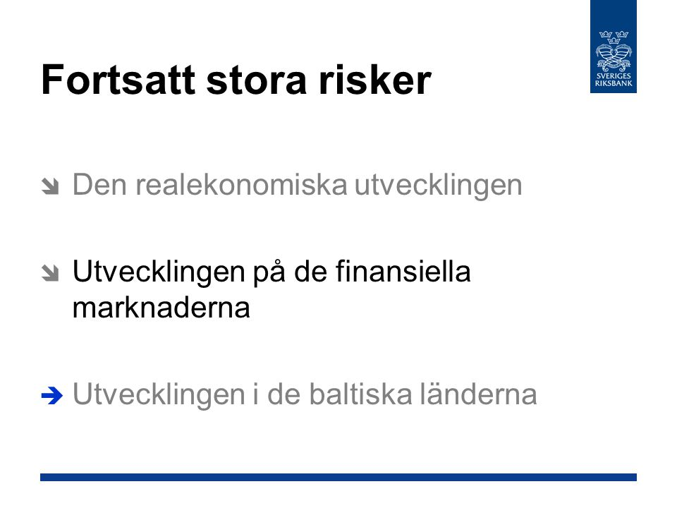 Fortsatt stora risker  Den realekonomiska utvecklingen  Utvecklingen på de finansiella marknaderna  Utvecklingen i de baltiska länderna