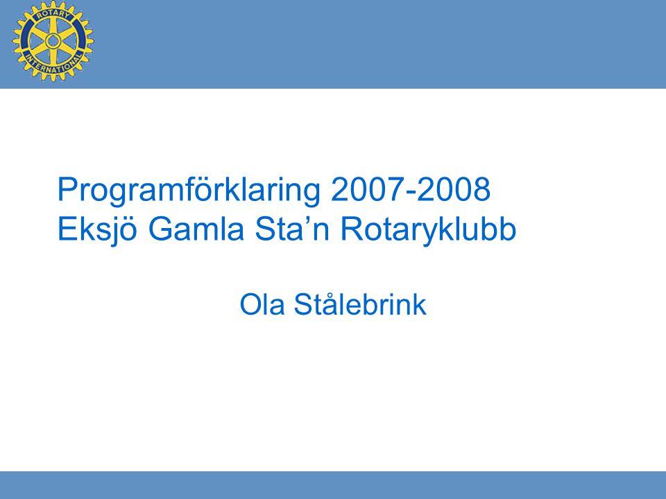 Programförklaring 2007-2008 Eksjö Gamla Sta'n Rotaryklubb Ola Stålebrink