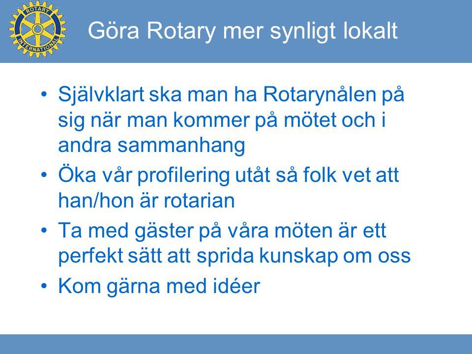 Göra Rotary mer synligt lokalt Självklart ska man ha Rotarynålen på sig när man kommer på mötet och i andra sammanhang Öka vår profilering utåt så folk vet att han/hon är rotarian Ta med gäster på våra möten är ett perfekt sätt att sprida kunskap om oss Kom gärna med idéer