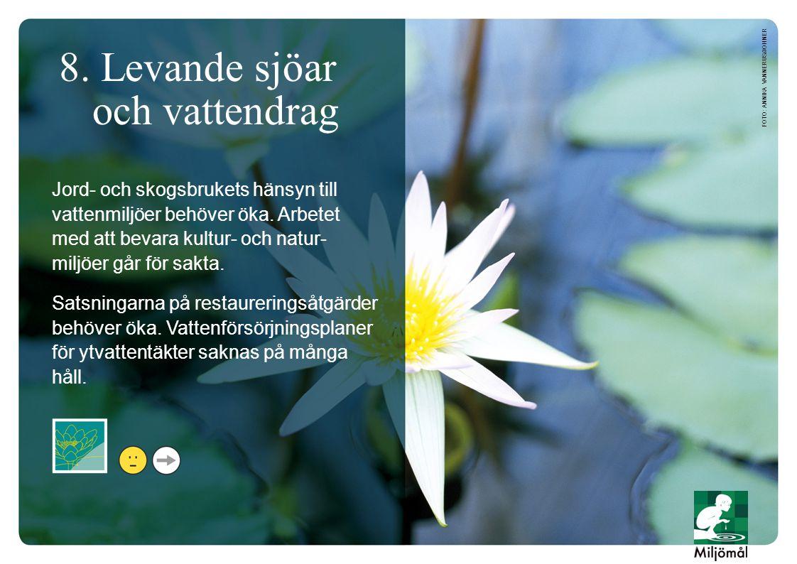 8. Levande sjöar och vattendrag Jord- och skogsbrukets hänsyn till vattenmiljöer behöver öka. Arbetet med att bevara kultur- och natur- miljöer går fö