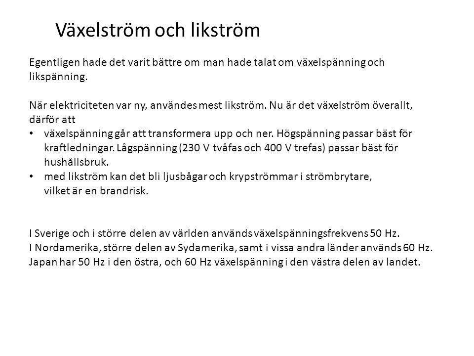Växelström och likström Egentligen hade det varit bättre om man hade talat om växelspänning och likspänning.