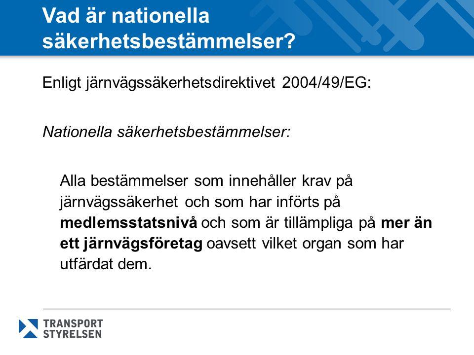 Vad är nationella säkerhetsbestämmelser? Enligt järnvägssäkerhetsdirektivet 2004/49/EG: Nationella säkerhetsbestämmelser: Alla bestämmelser som innehå