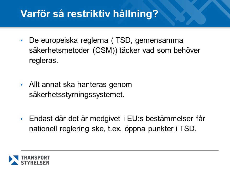 Varför så restriktiv hållning? De europeiska reglerna ( TSD, gemensamma säkerhetsmetoder (CSM)) täcker vad som behöver regleras. Allt annat ska hanter