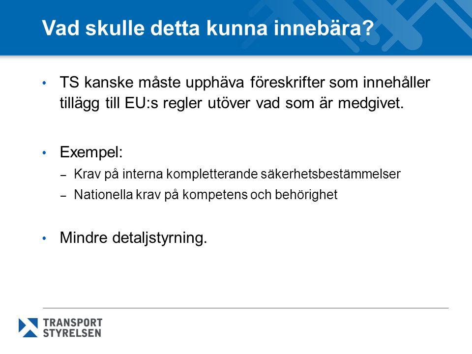 Vad skulle detta kunna innebära? TS kanske måste upphäva föreskrifter som innehåller tillägg till EU:s regler utöver vad som är medgivet. Exempel: – K