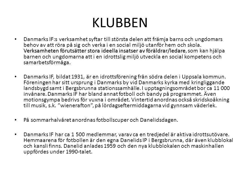 KLUBBEN Verksamheten förutsätter stora ideella insatser av föräldrar/ledare Danmarks IF:s verksamhet syftar till största delen att främja barns och ungdomars behov av att röra på sig och verka i en social miljö utanför hem och skola.