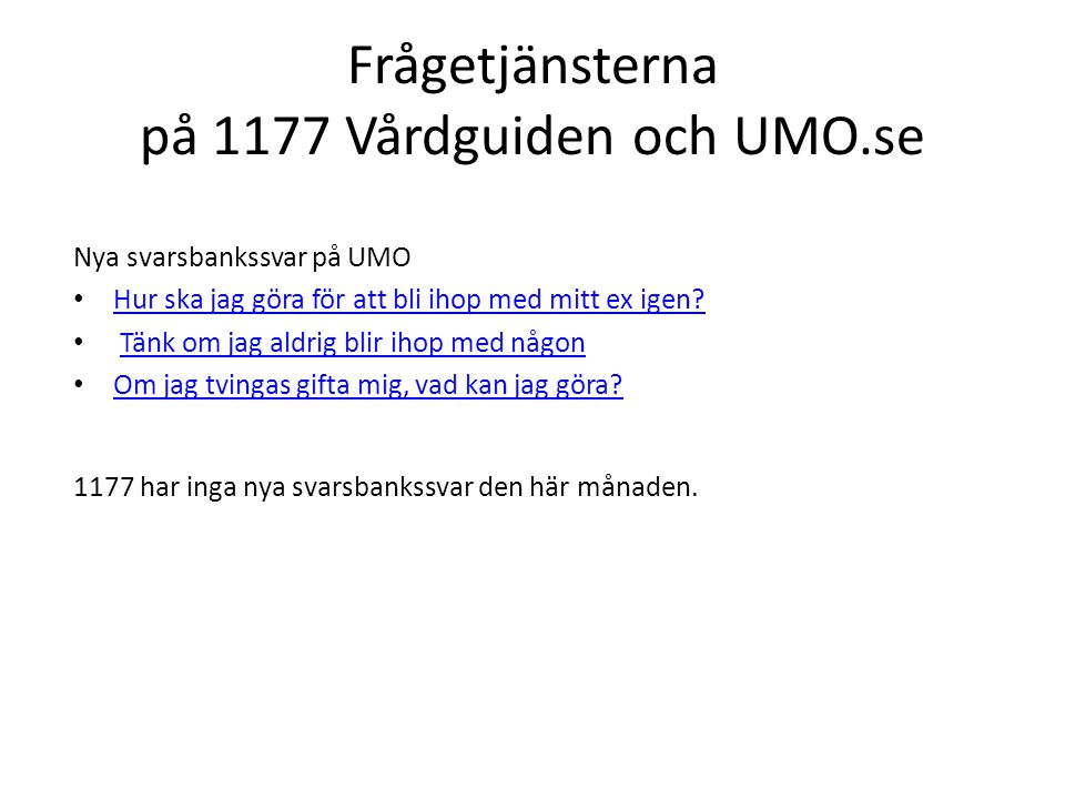 Frågetjänsterna på 1177 Vårdguiden och UMO.se Nya svarsbankssvar på UMO Hur ska jag göra för att bli ihop med mitt ex igen? Tänk om jag aldrig blir ih
