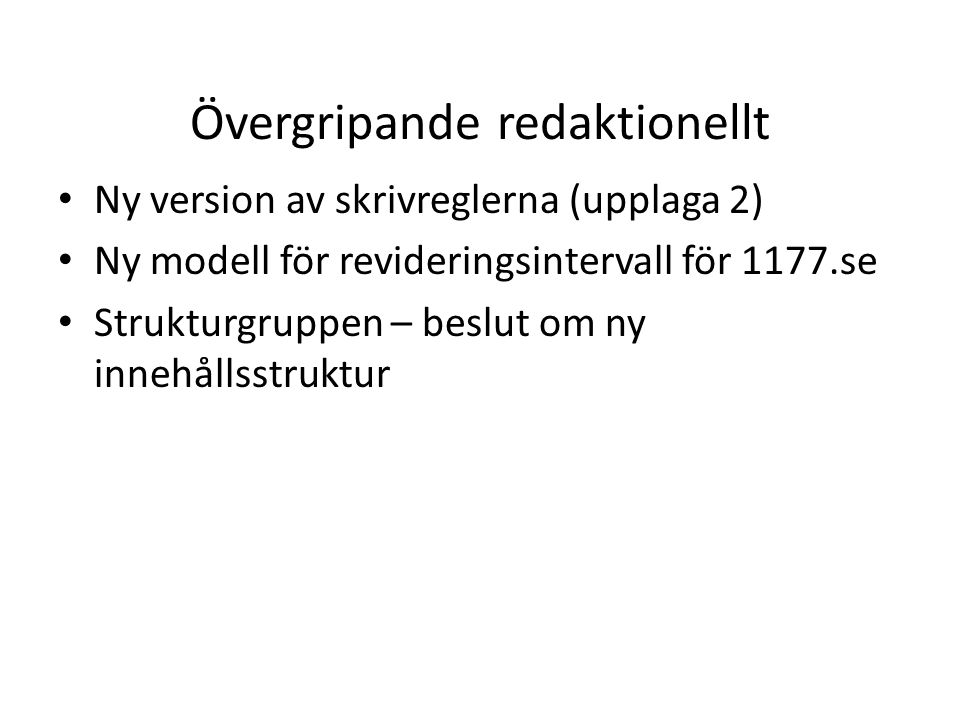 Övergripande redaktionellt Ny version av skrivreglerna (upplaga 2) Ny modell för revideringsintervall för 1177.se Strukturgruppen – beslut om ny innehållsstruktur