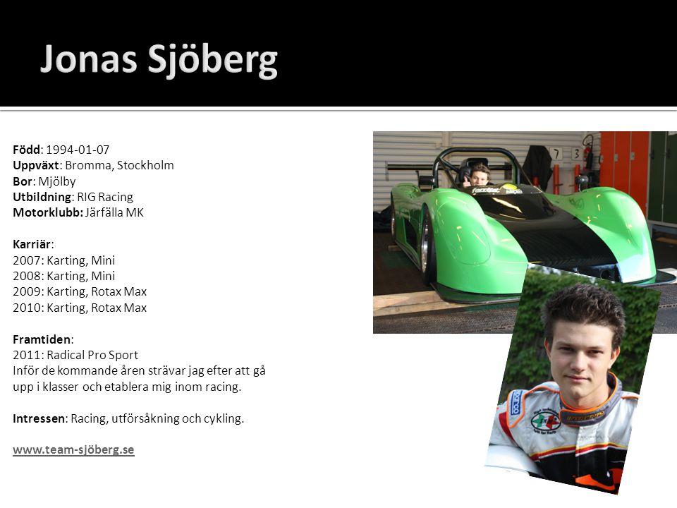 Jonas Sjöberg Född: 1994-01-07 Uppväxt: Bromma, Stockholm Bor: Mjölby Utbildning: RIG Racing Motorklubb: Järfälla MK Karriär: 2007: Karting, Mini 2008
