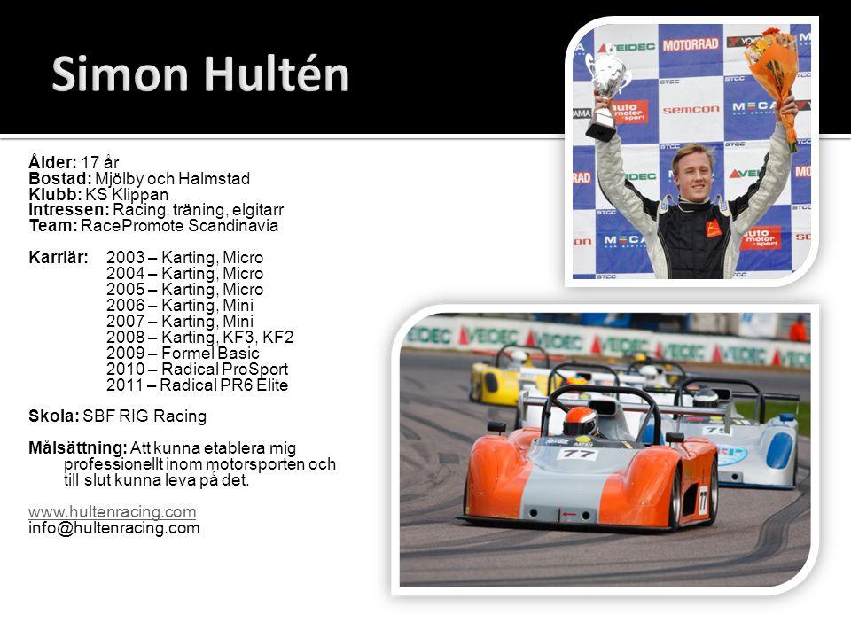 Ålder: 17 år Bostad: Mjölby och Halmstad Klubb: KS Klippan Intressen: Racing, träning, elgitarr Team: RacePromote Scandinavia Karriär: 2003 – Karting,