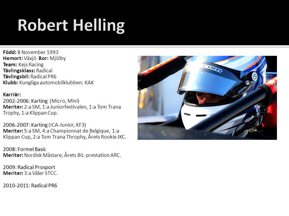 Robert Helling Född: 8 November 1993 Hemort: Växjö Bor: Mjölby Team: Kejs Racing Tävlingsklass: Radical Tävlingsbil: Radical PR6 Klubb: Kungliga autom