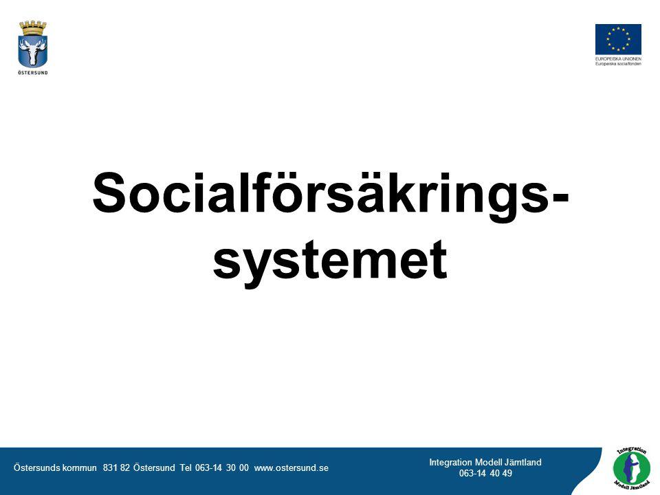 Östersunds kommun 831 82 Östersund Tel 063-14 30 00 www.ostersund.se Integration Modell Jämtland 063-14 40 49 Socialförsäkrings- systemet