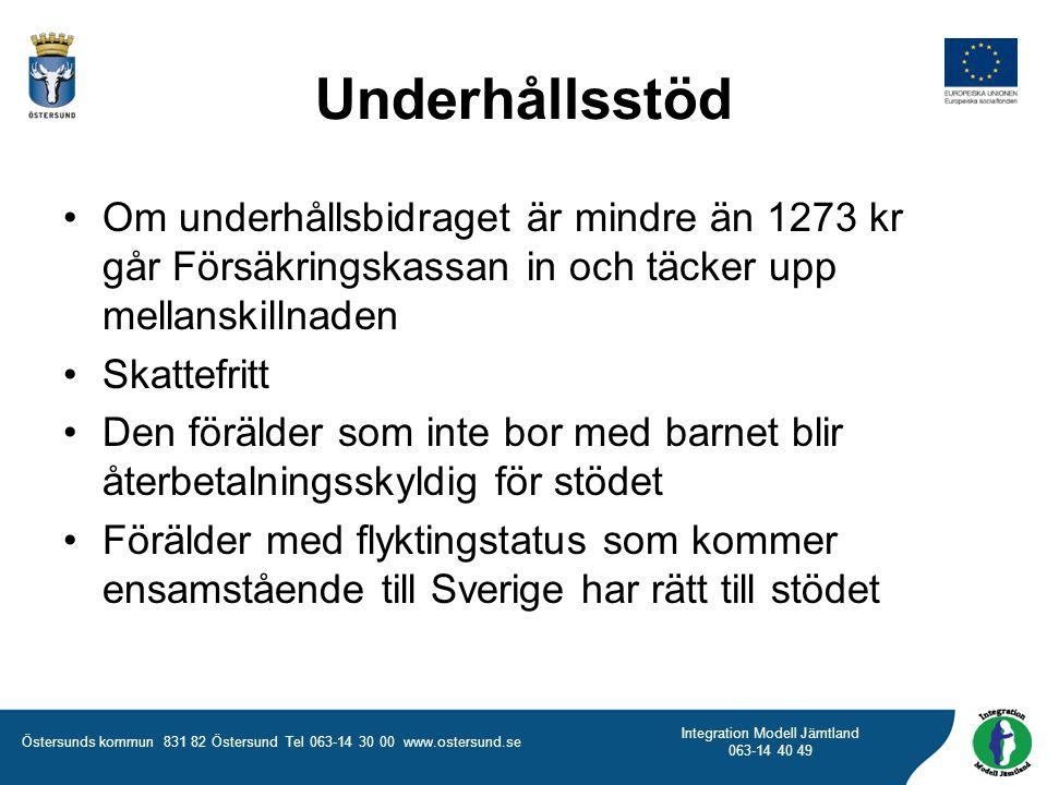 Östersunds kommun 831 82 Östersund Tel 063-14 30 00 www.ostersund.se Integration Modell Jämtland 063-14 40 49 Om underhållsbidraget är mindre än 1273 kr går Försäkringskassan in och täcker upp mellanskillnaden Skattefritt Den förälder som inte bor med barnet blir återbetalningsskyldig för stödet Förälder med flyktingstatus som kommer ensamstående till Sverige har rätt till stödet Underhållsstöd