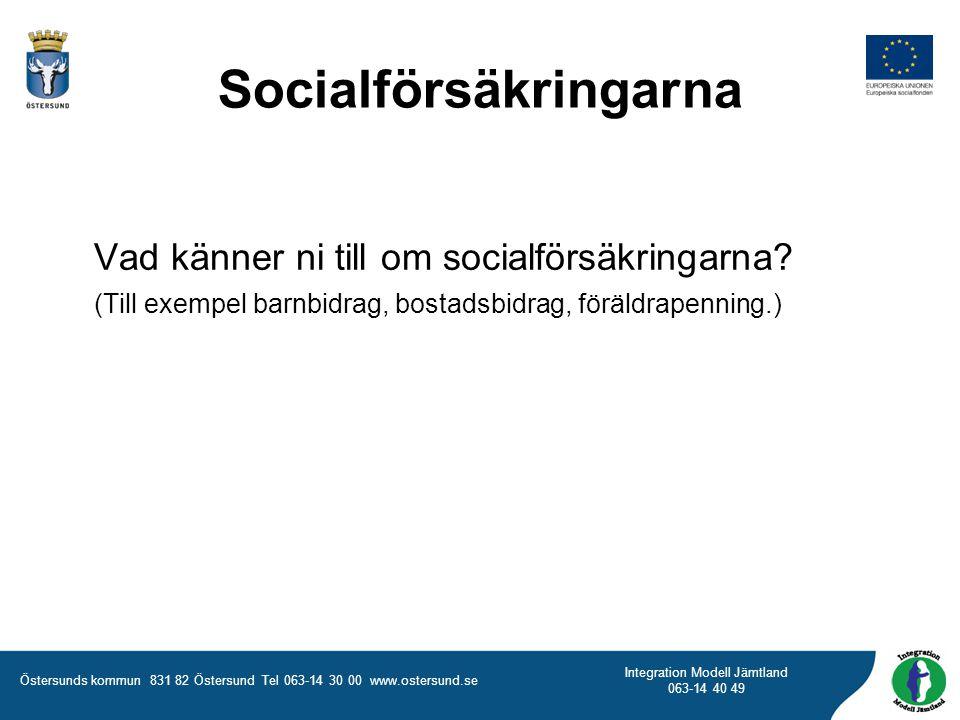 Östersunds kommun 831 82 Östersund Tel 063-14 30 00 www.ostersund.se Integration Modell Jämtland 063-14 40 49 Vad känner ni till om socialförsäkringarna.