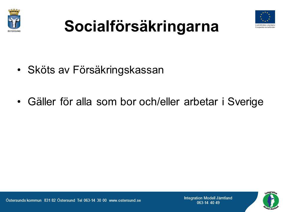 Östersunds kommun 831 82 Östersund Tel 063-14 30 00 www.ostersund.se Integration Modell Jämtland 063-14 40 49 Socialförsäkringarna Sköts av Försäkringskassan Gäller för alla som bor och/eller arbetar i Sverige