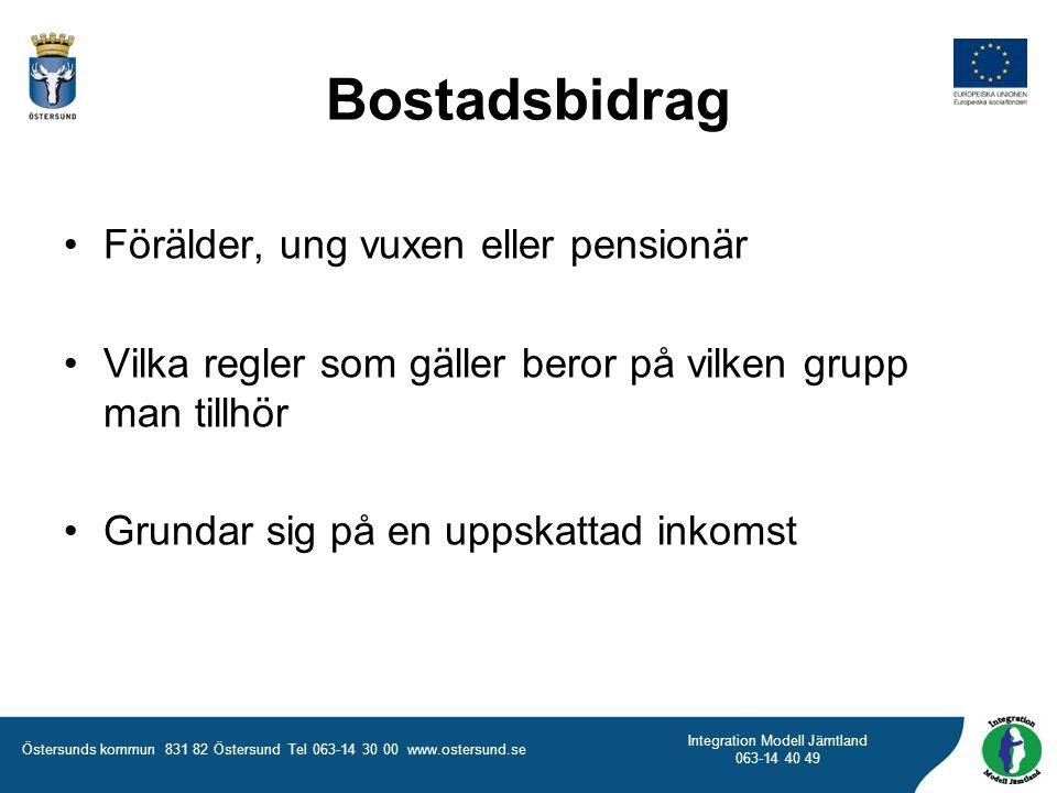 Östersunds kommun 831 82 Östersund Tel 063-14 30 00 www.ostersund.se Integration Modell Jämtland 063-14 40 49 Bostadsbidrag Förälder, ung vuxen eller pensionär Vilka regler som gäller beror på vilken grupp man tillhör Grundar sig på en uppskattad inkomst