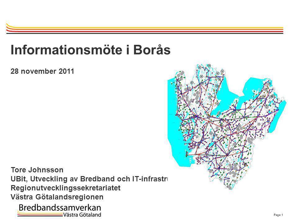Page 1 Informationsmöte i Borås 28 november 2011 Tore Johnsson UBit, Utveckling av Bredband och IT-infrastruktur Regionutvecklingssekretariatet Västra