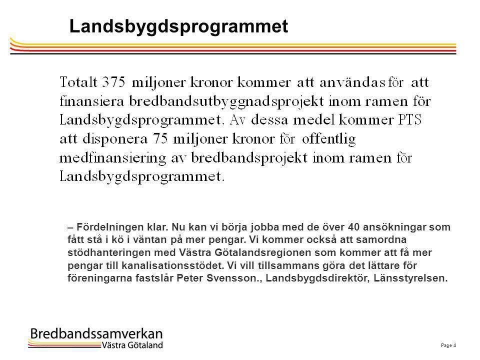Page 4 Landsbygdsprogrammet – Fördelningen klar. Nu kan vi börja jobba med de över 40 ansökningar som fått stå i kö i väntan på mer pengar. Vi kommer