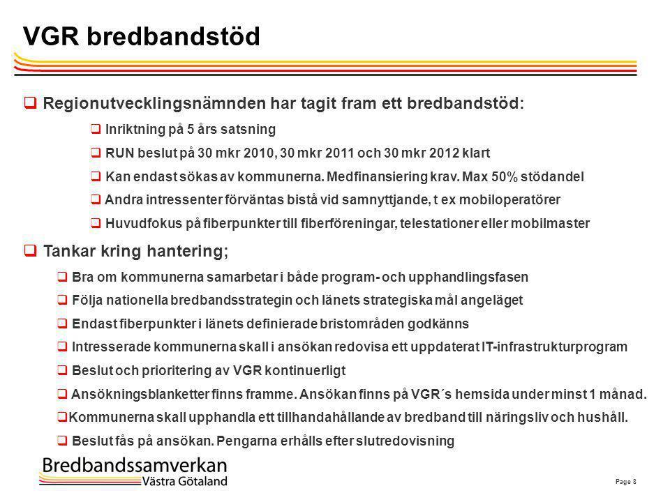 Page 8 VGR bredbandstöd  Regionutvecklingsnämnden har tagit fram ett bredbandstöd:  Inriktning på 5 års satsning  RUN beslut på 30 mkr 2010, 30 mkr