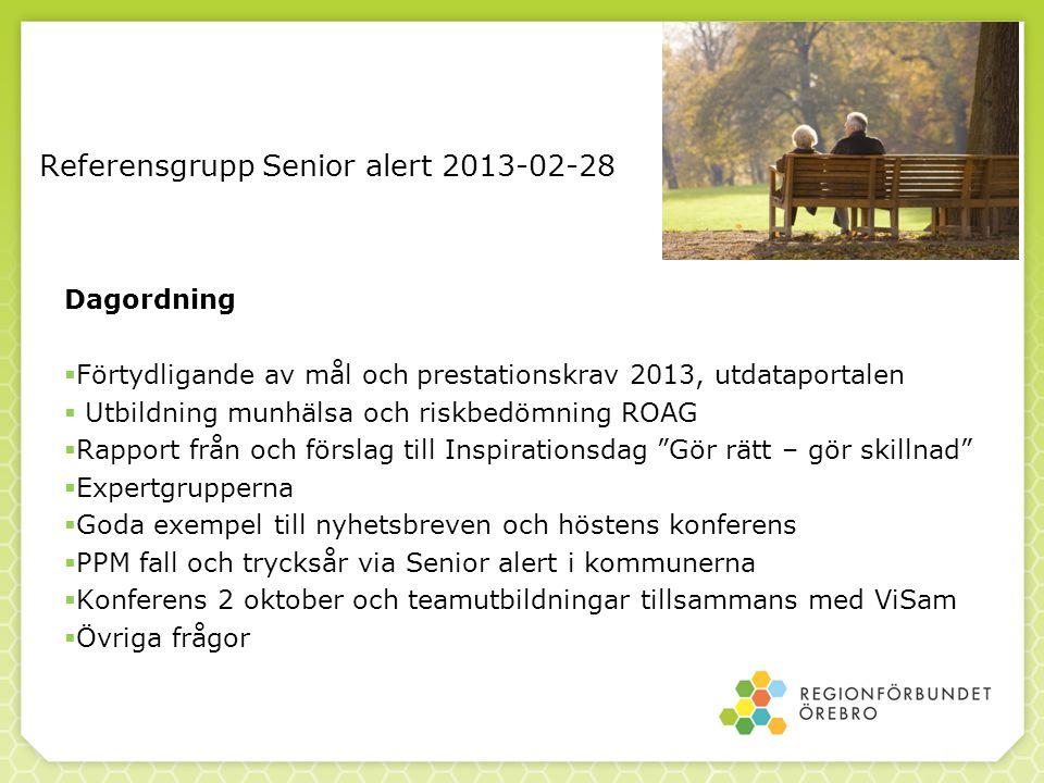 Referensgrupp Senior alert 2013-02-28 Dagordning  Förtydligande av mål och prestationskrav 2013, utdataportalen  Utbildning munhälsa och riskbedömni