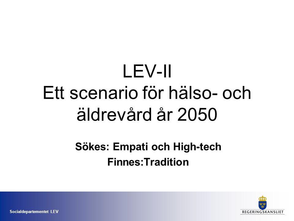 Socialdepartementet LEV LEV-II Ett scenario för hälso- och äldrevård år 2050 Sökes: Empati och High-tech Finnes:Tradition