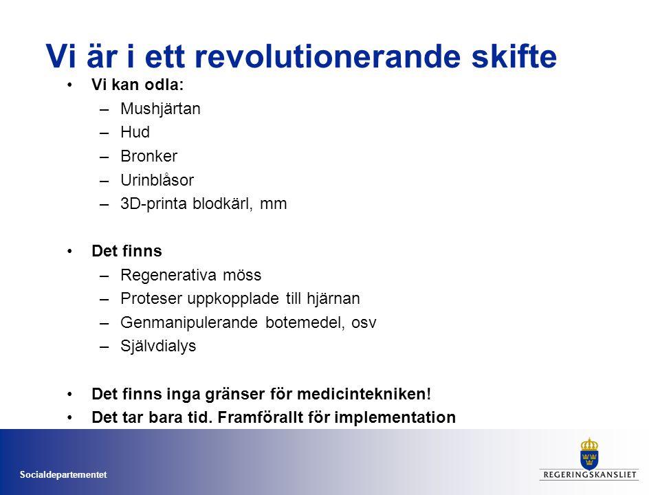 Socialdepartementet Vi är i ett revolutionerande skifte Vi kan odla: –Mushjärtan –Hud –Bronker –Urinblåsor –3D-printa blodkärl, mm Det finns –Regenera