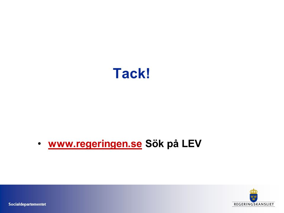 Socialdepartementet Tack! www.regeringen.se Sök på LEVwww.regeringen.se