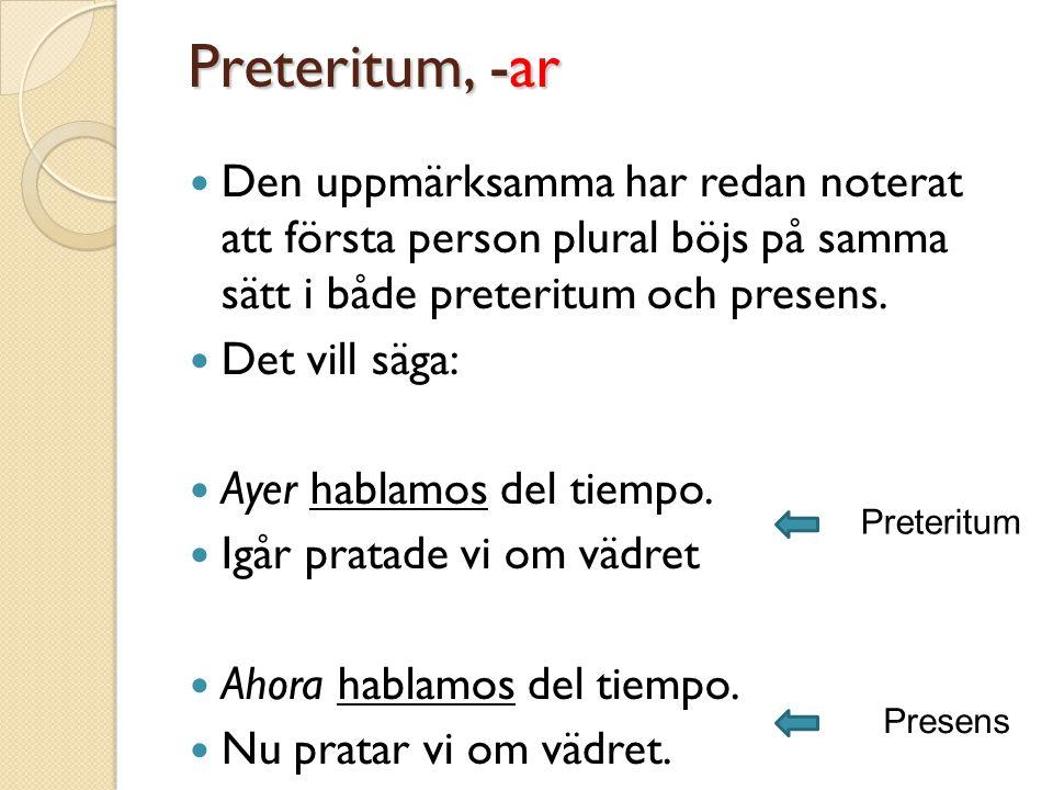 Preteritum, -er Exempelvis comer, att äta.