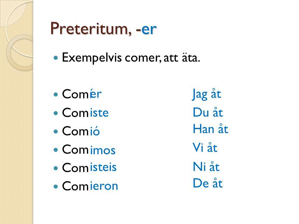 Naturligtvis följer alla regelbundna –er verb samma mönster!