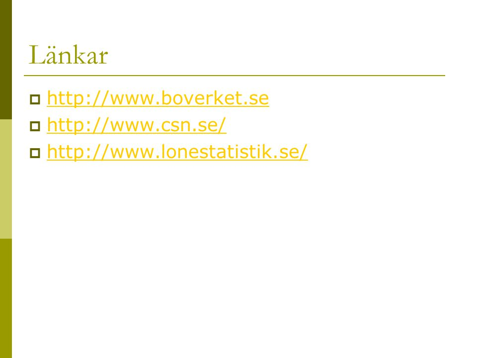 Länkar  http://www.boverket.se http://www.boverket.se  http://www.csn.se/ http://www.csn.se/  http://www.lonestatistik.se/ http://www.lonestatistik.se/