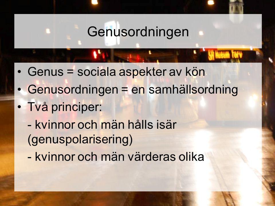 Genusordningen Genus = sociala aspekter av kön Genusordningen = en samhällsordning Två principer: - kvinnor och män hålls isär (genuspolarisering) - k