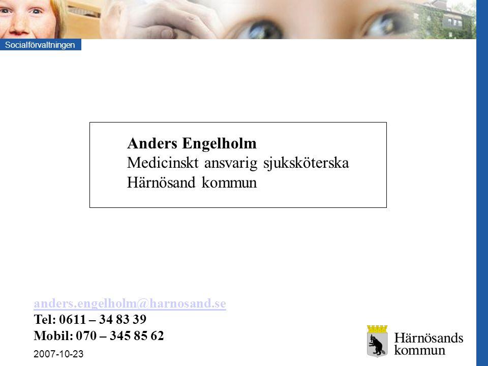 Socialförvaltningen 2007-10-23 Anders Engelholm Medicinskt ansvarig sjuksköterska Härnösand kommun anders.engelholm@harnosand.se Tel: 0611 – 34 83 39 Mobil: 070 – 345 85 62
