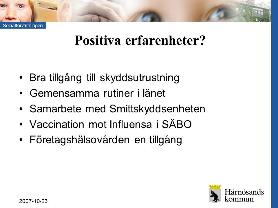 Socialförvaltningen 2007-10-23 Positiva erfarenheter? Bra tillgång till skyddsutrustning Gemensamma rutiner i länet Samarbete med Smittskyddsenheten V