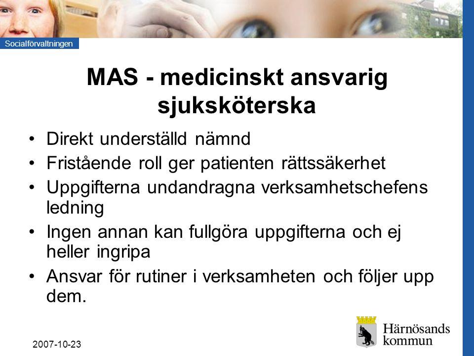 Socialförvaltningen 2007-10-23 MAS - medicinskt ansvarig sjuksköterska Direkt underställd nämnd Fristående roll ger patienten rättssäkerhet Uppgiftern