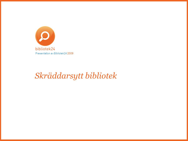 Skräddarsytt bibliotek Presentation av Bibliotek24 2009
