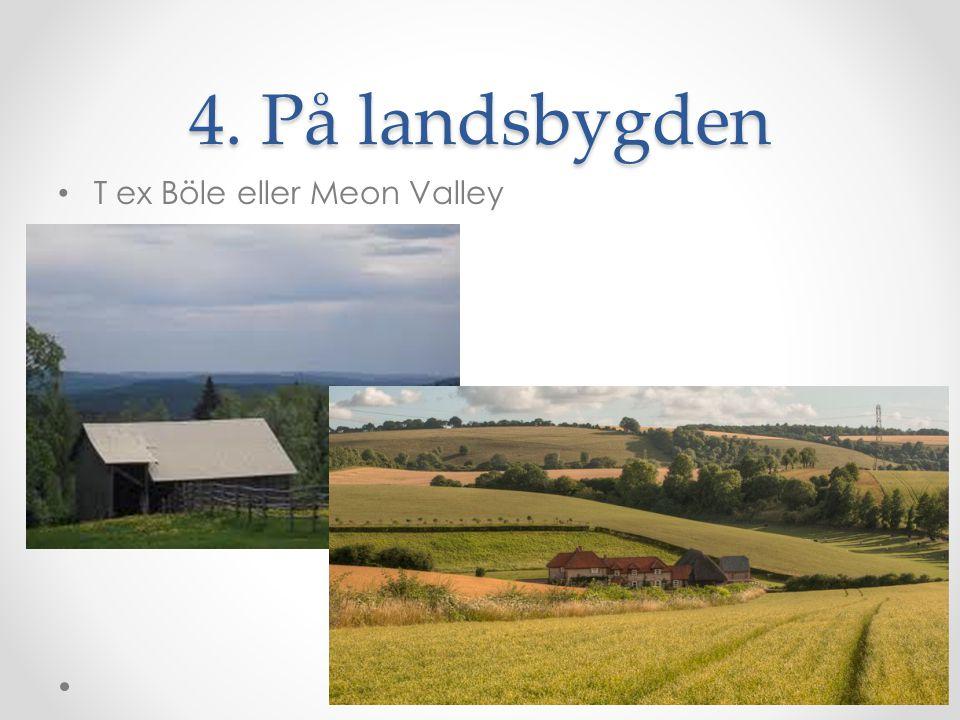 4. På landsbygden T ex Böle eller Meon Valley