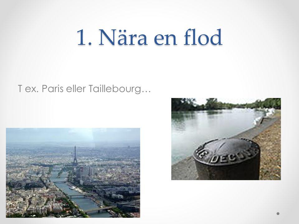 1. Nära en flod T ex. Paris eller Taillebourg…