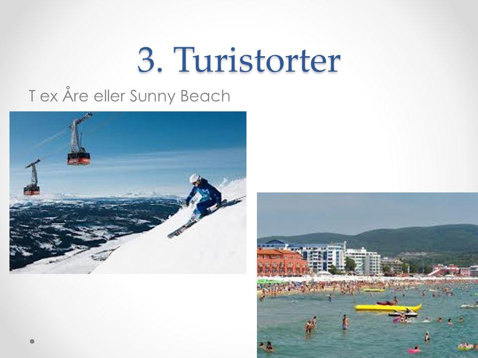 3. Turistorter T ex Åre eller Sunny Beach
