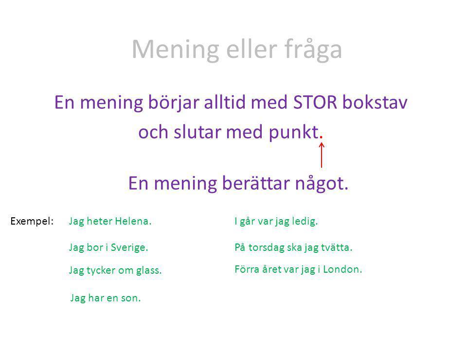 Mening eller fråga En mening börjar alltid med STOR bokstav och slutar med punkt. En mening berättar något. Exempel:Jag heter Helena. Jag bor i Sverig