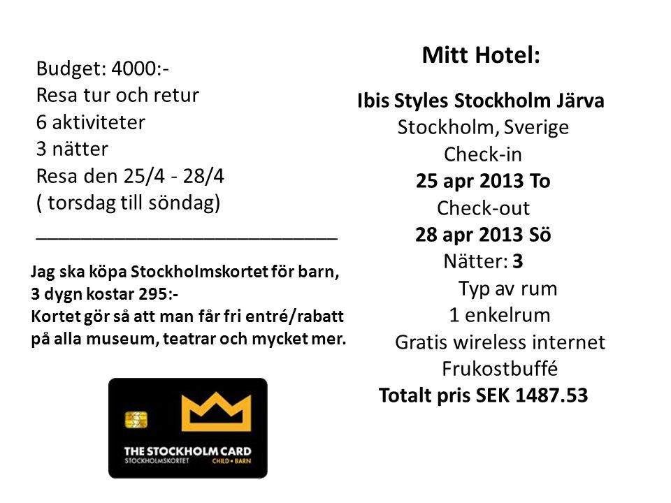 Ibis Styles Stockholm Järva Stockholm, Sverige Check-in 25 apr 2013 To Check-out 28 apr 2013 Sö Nätter: 3 Typ av rum 1 enkelrum Gratis wireless intern