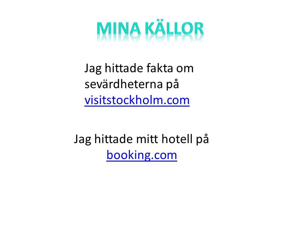 Jag hittade fakta om sevärdheterna på visitstockholm.com visitstockholm.com Jag hittade mitt hotell på booking.com booking.com