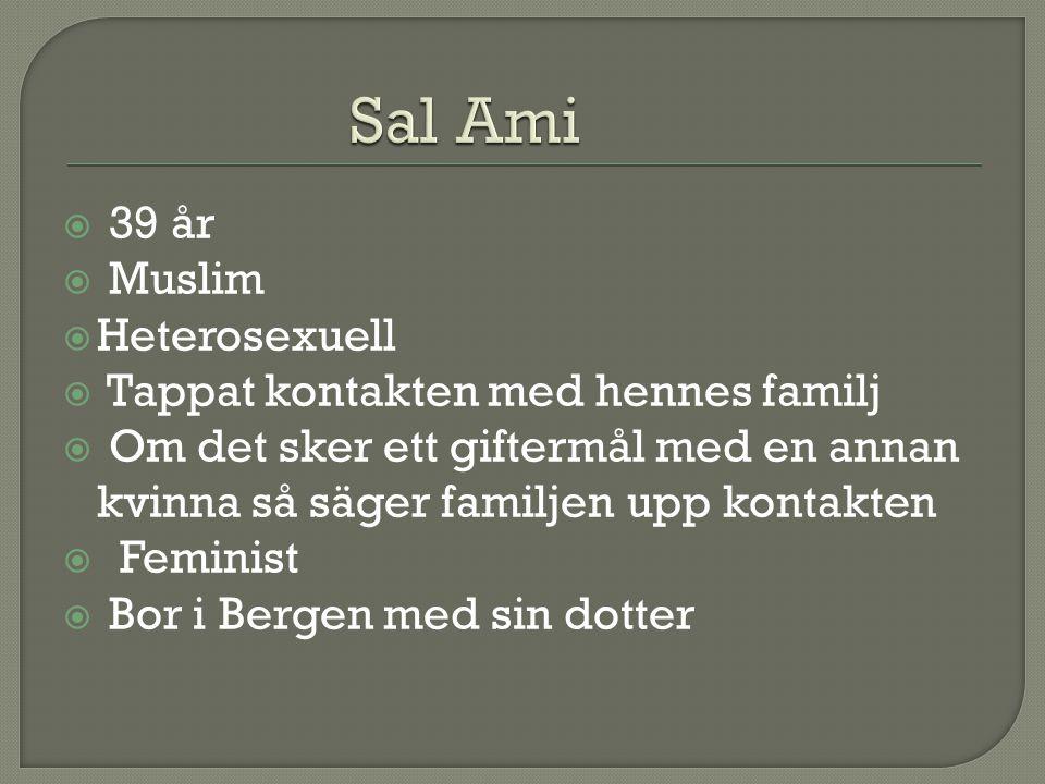 39 år  Muslim  Heterosexuell  Tappat kontakten med hennes familj  Om det sker ett giftermål med en annan kvinna så säger familjen upp kontakten