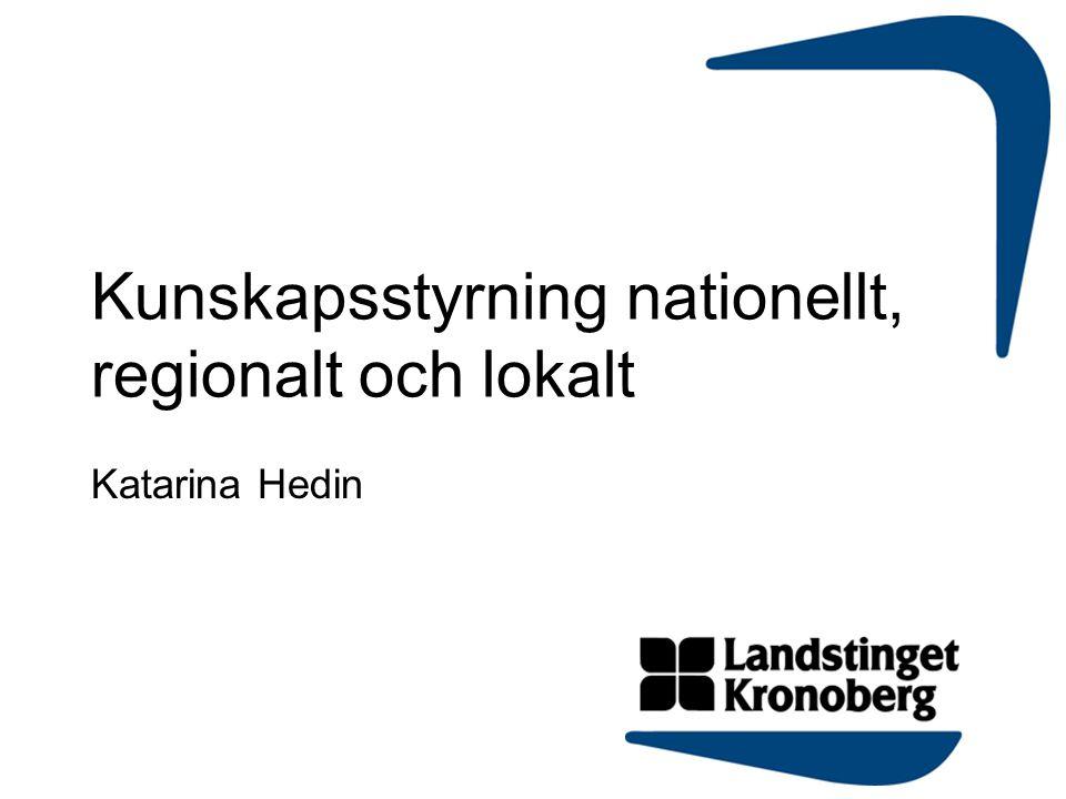 Kunskapsstyrning nationellt, regionalt och lokalt Katarina Hedin