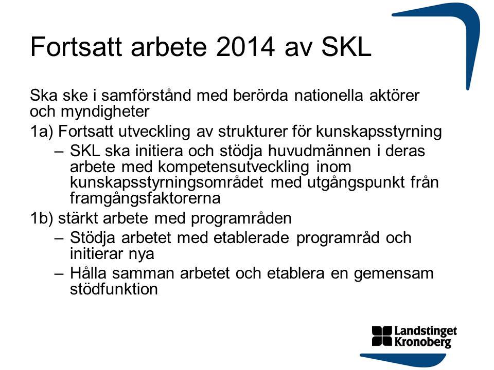 Fortsatt arbete 2014 av SKL Ska ske i samförstånd med berörda nationella aktörer och myndigheter 1a) Fortsatt utveckling av strukturer för kunskapssty