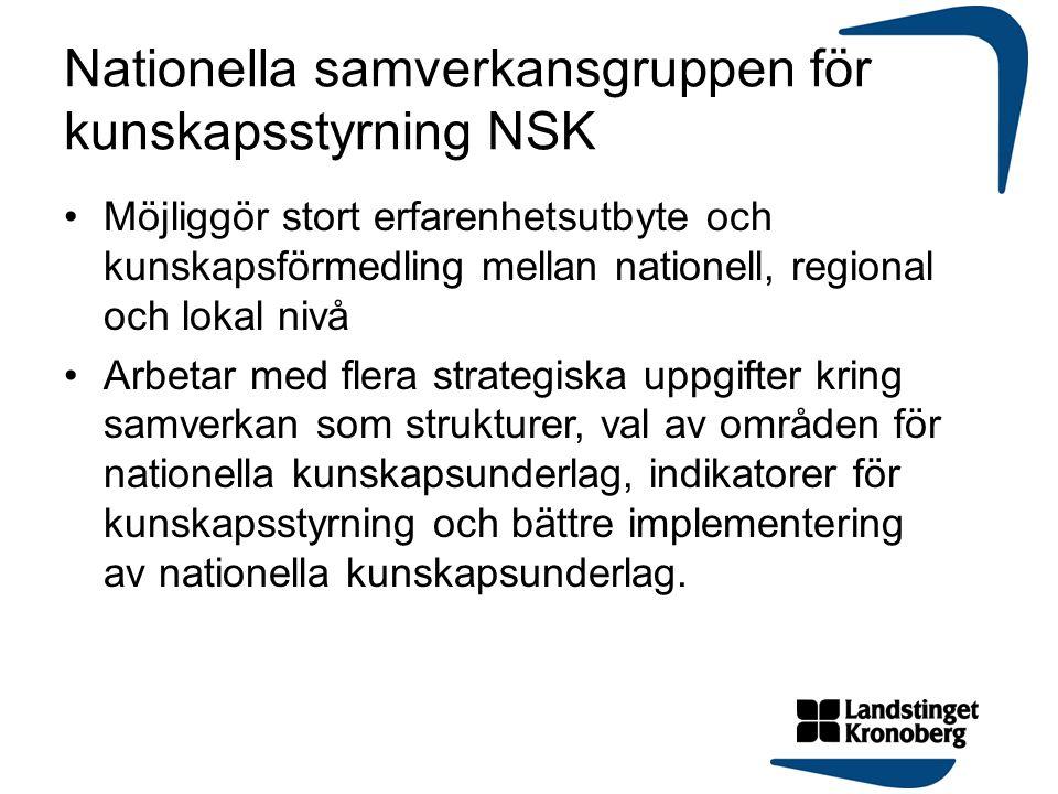 Nationella samverkansgruppen för kunskapsstyrning NSK Möjliggör stort erfarenhetsutbyte och kunskapsförmedling mellan nationell, regional och lokal ni