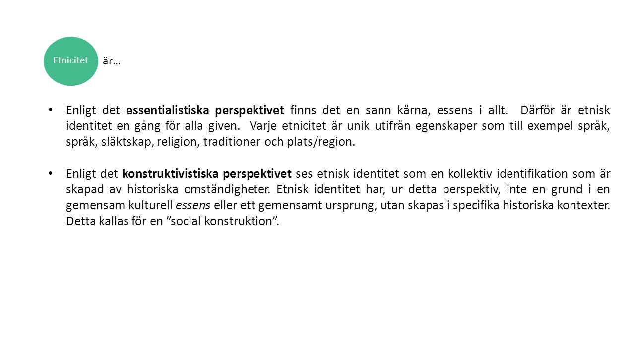 Etnicitet Enligt det essentialistiska perspektivet finns det en sann kärna, essens i allt. Därför är etnisk identitet en gång för alla given. Varje et