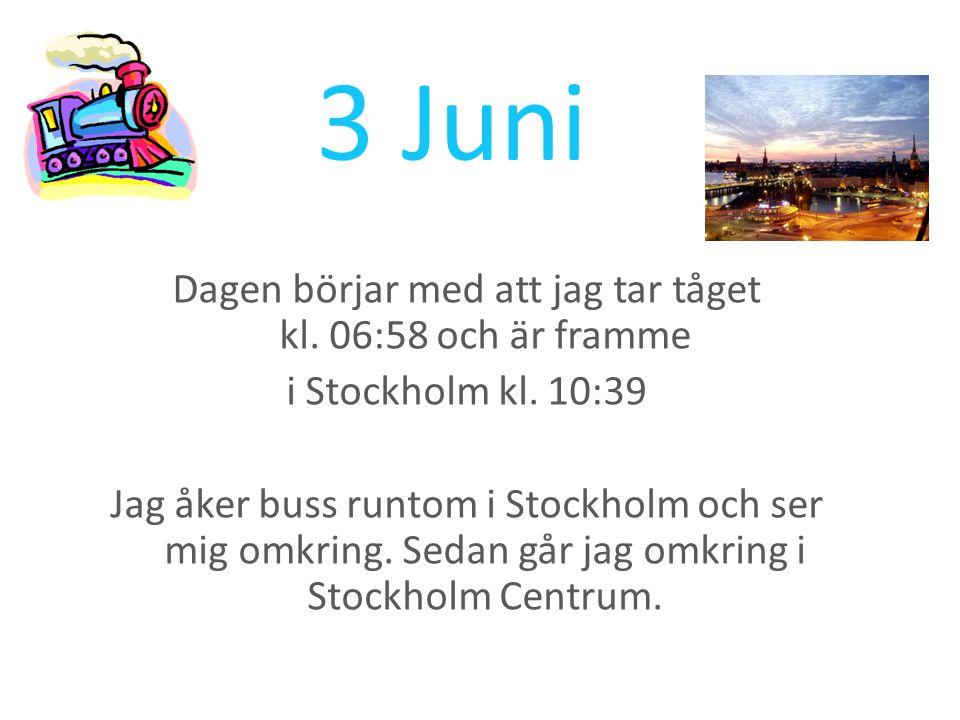 3 Juni Dagen börjar med att jag tar tåget kl. 06:58 och är framme i Stockholm kl.