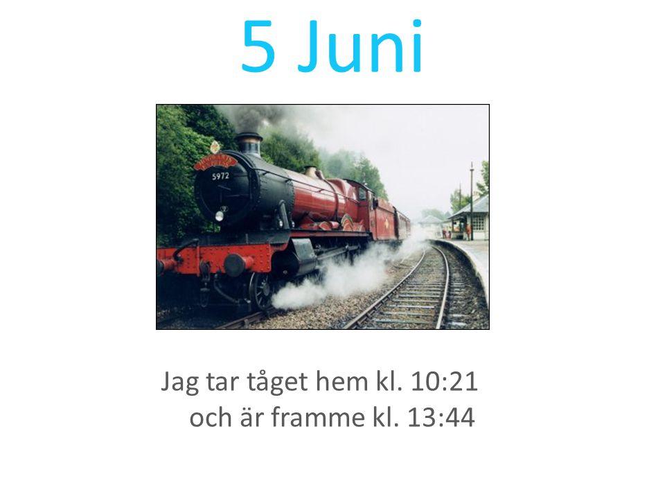 5 Juni Jag tar tåget hem kl. 10:21 och är framme kl. 13:44